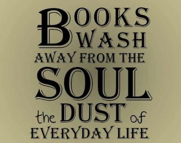 Books wash away from the soul the dust of everyday life
